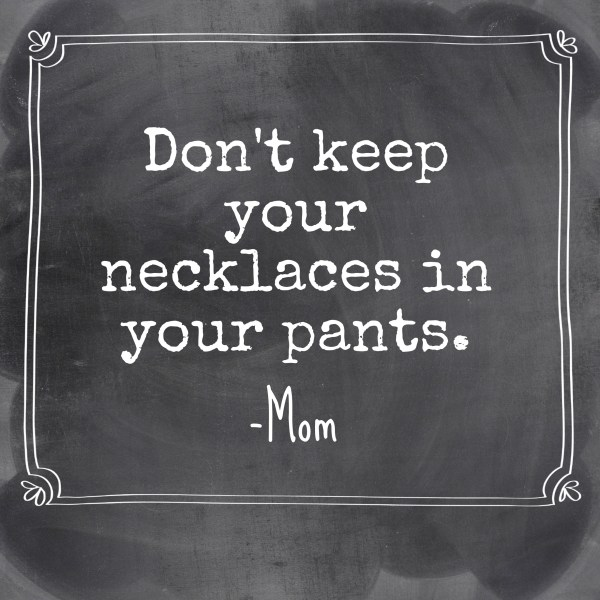 Things-I-Never-Thought-Id-Say-no-necklaces-in-your-pants.jpg