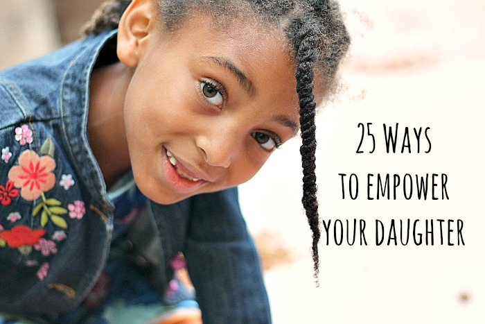 25-ways-to-empower-your-daughter.jpg